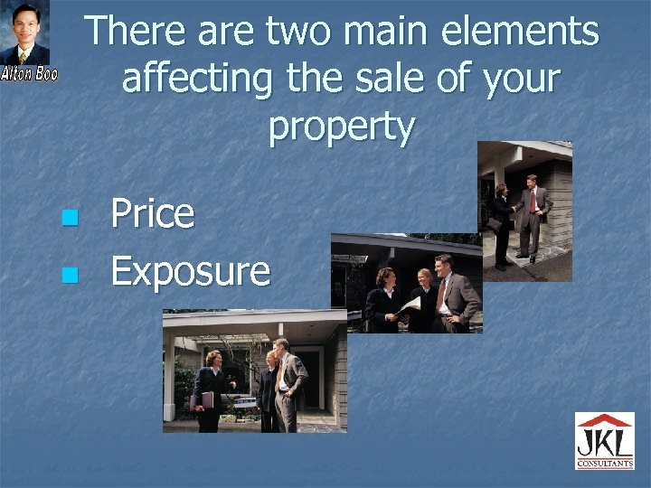 There are two main elements affecting the sale of your property n n Price