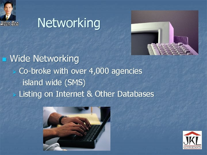 Networking n Wide Networking Co-broke with over 4, 000 agencies island wide (SMS) Ø