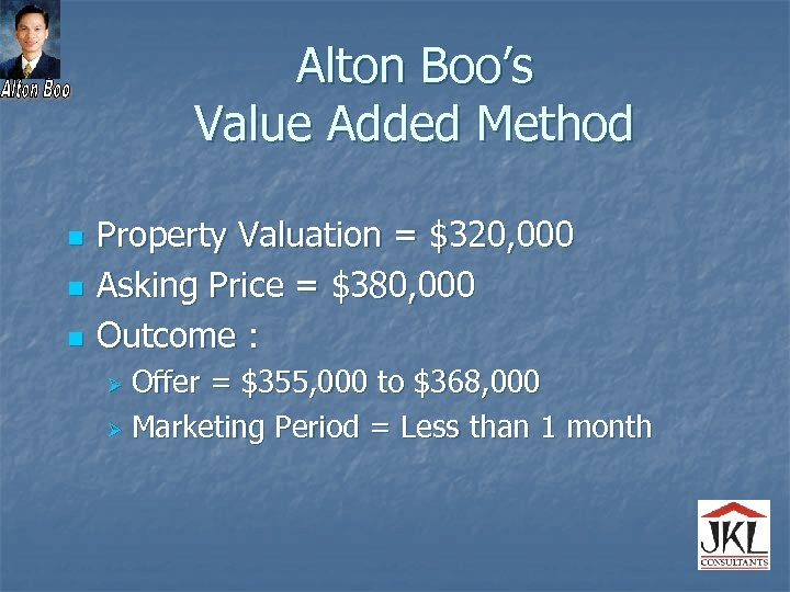 Alton Boo's Value Added Method n n n Property Valuation = $320, 000 Asking
