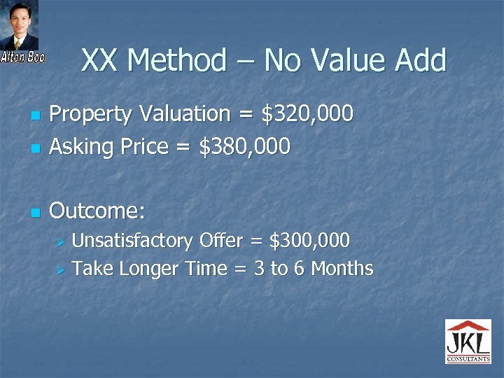 XX Method – No Value Add n Property Valuation = $320, 000 Asking Price