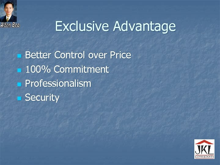 Exclusive Advantage n n Better Control over Price 100% Commitment Professionalism Security