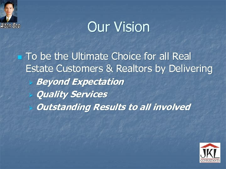 Our Vision n To be the Ultimate Choice for all Real Estate Customers &