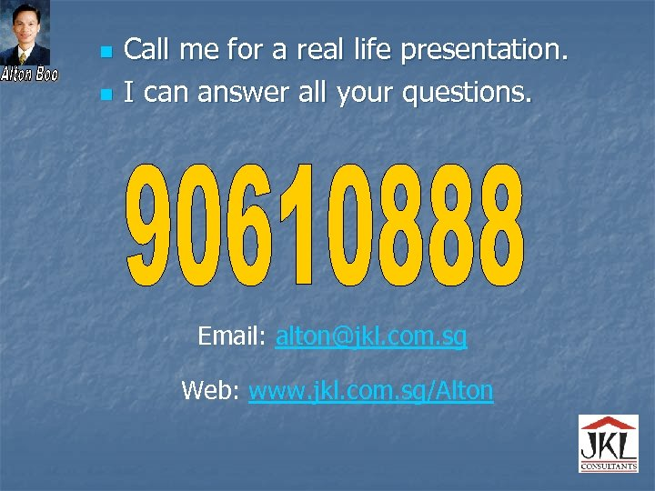 n n Call me for a real life presentation. I can answer all your