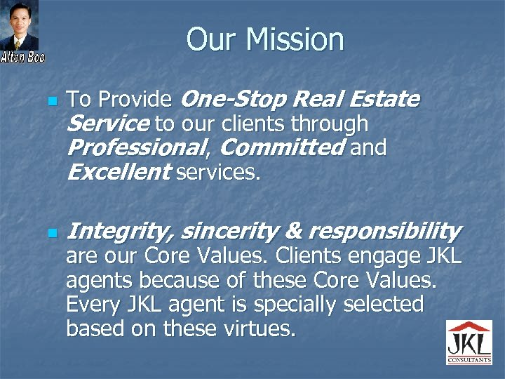 Our Mission n n To Provide One-Stop Real Estate Service to our clients through