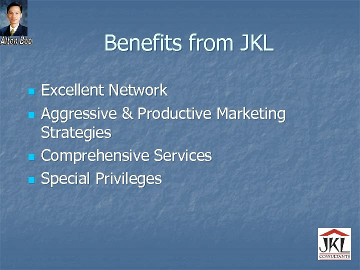 Benefits from JKL n n Excellent Network Aggressive & Productive Marketing Strategies Comprehensive Services