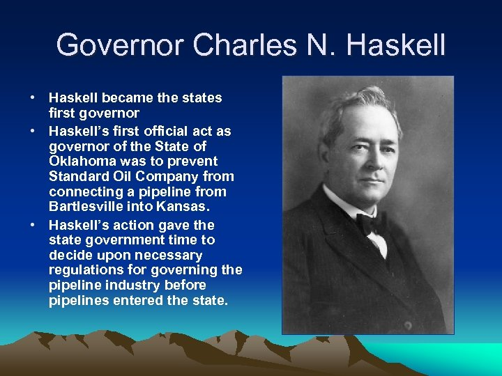 Governor Charles N. Haskell • Haskell became the states first governor • Haskell's first