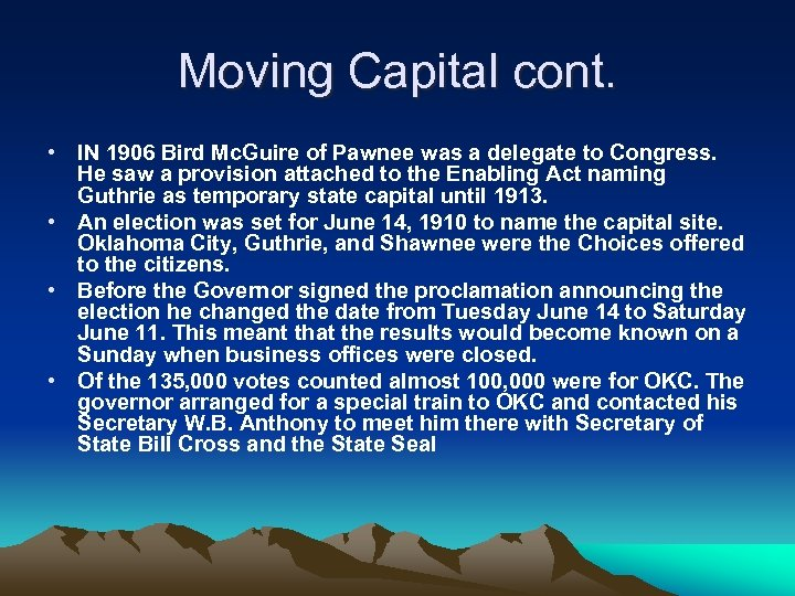 Moving Capital cont. • IN 1906 Bird Mc. Guire of Pawnee was a delegate