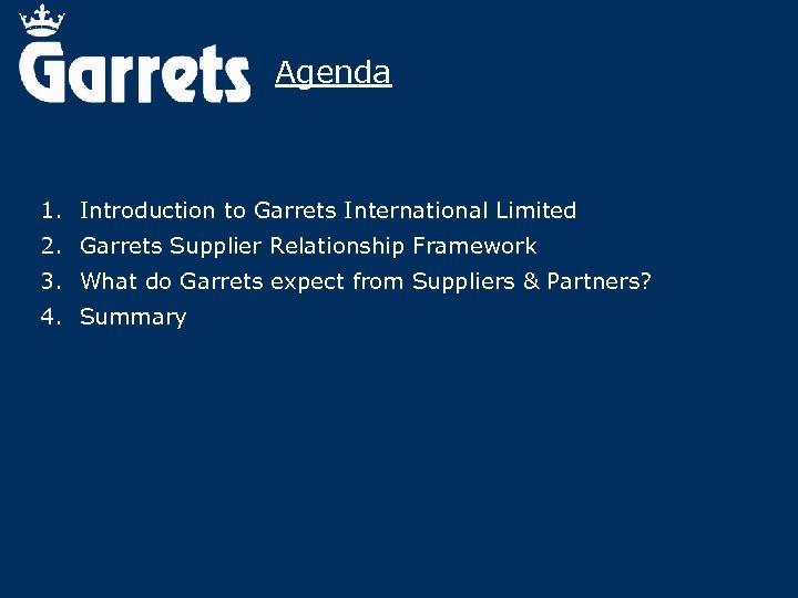 Agenda 1. Introduction to Garrets International Limited 2. Garrets Supplier Relationship Framework 3. What