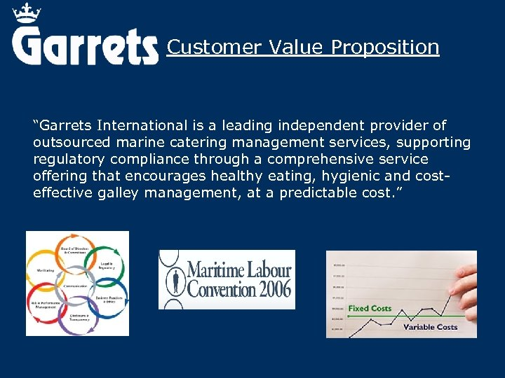 "Customer Value Proposition ""Garrets International is a leading independent provider of outsourced marine catering"