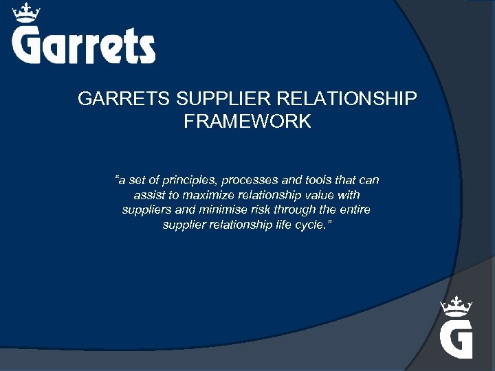 "GARRETS SUPPLIER RELATIONSHIP FRAMEWORK ""a set of principles, processes and tools that can assist"
