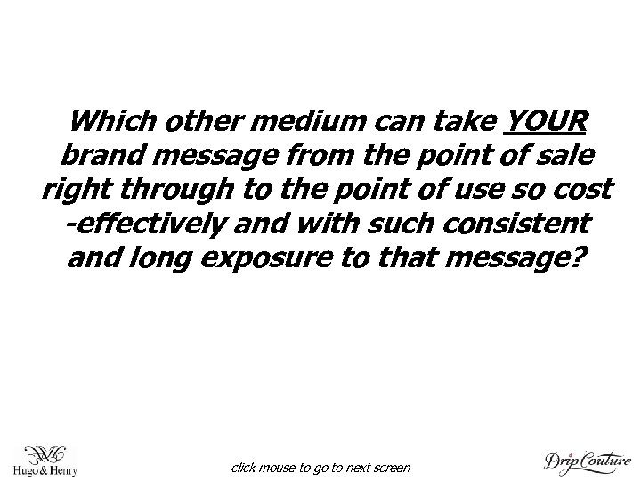 Which other medium can take YOUR brand message from the point of sale right