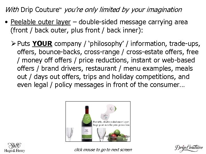 With Drip Couture you're only limited by your imagination TM • Peelable outer layer