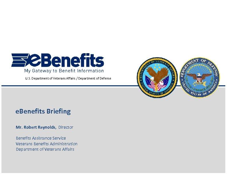U. S. Department of Veterans Affairs / Department of Defense e. Benefits Briefing Mr.