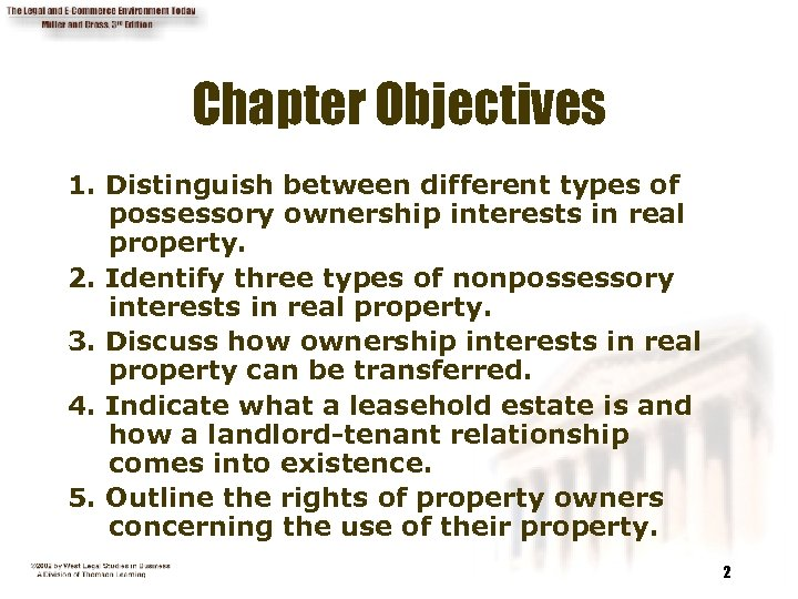 Chapter Objectives 1. Distinguish between different types of possessory ownership interests in real property.