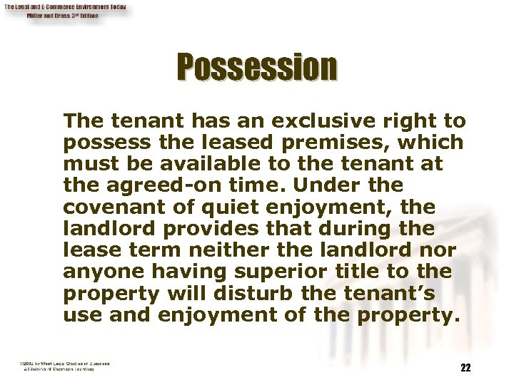 Possession The tenant has an exclusive right to possess the leased premises, which must