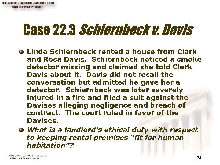 Case 22. 3 Schiernbeck v. Davis Linda Schiernbeck rented a house from Clark and