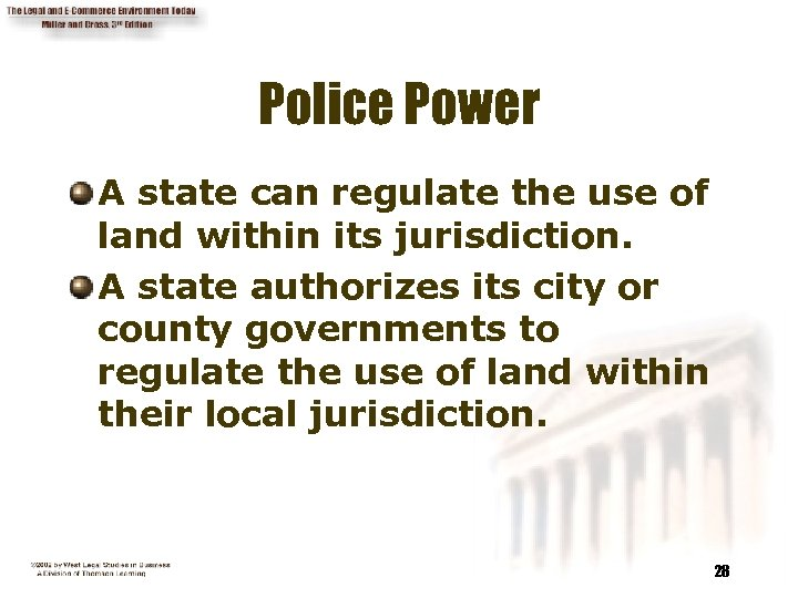 Police Power A state can regulate the use of land within its jurisdiction. A