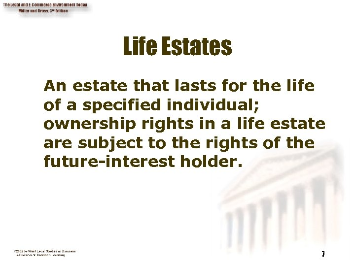 Life Estates An estate that lasts for the life of a specified individual; ownership