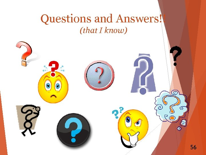 Questions and Answers!! (that I know) 56