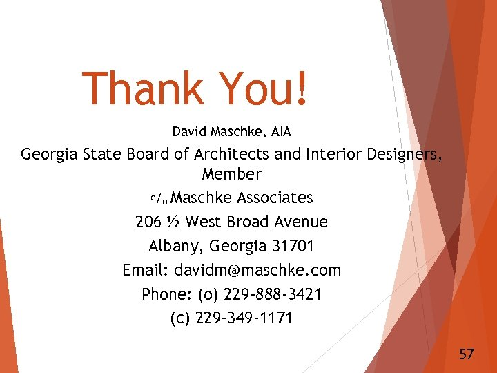 Thank You! David Maschke, AIA Georgia State Board of Architects and Interior Designers, Member
