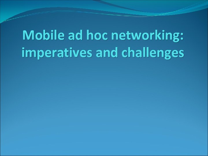 Mobile ad hoc networking: imperatives and challenges