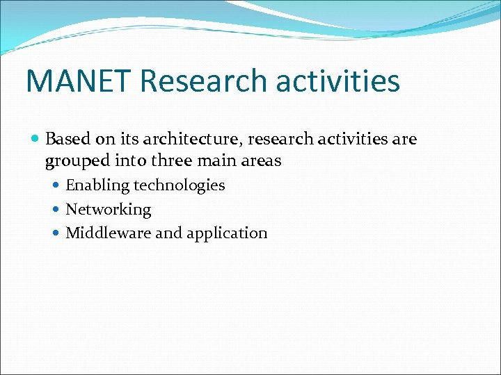 MANET Research activities Based on its architecture, research activities are grouped into three main