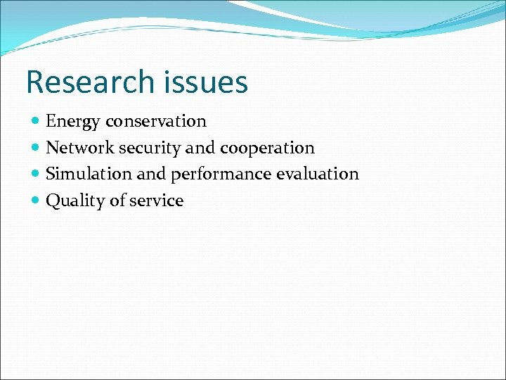 Research issues Energy conservation Network security and cooperation Simulation and performance evaluation Quality of