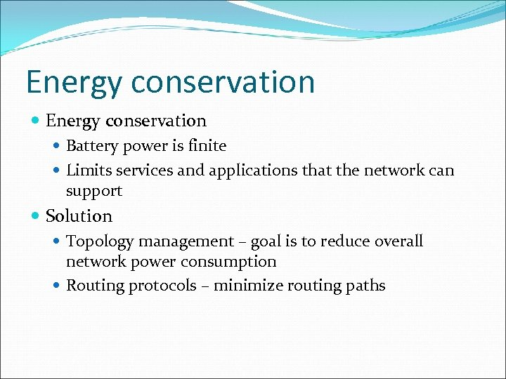 Energy conservation Battery power is finite Limits services and applications that the network can