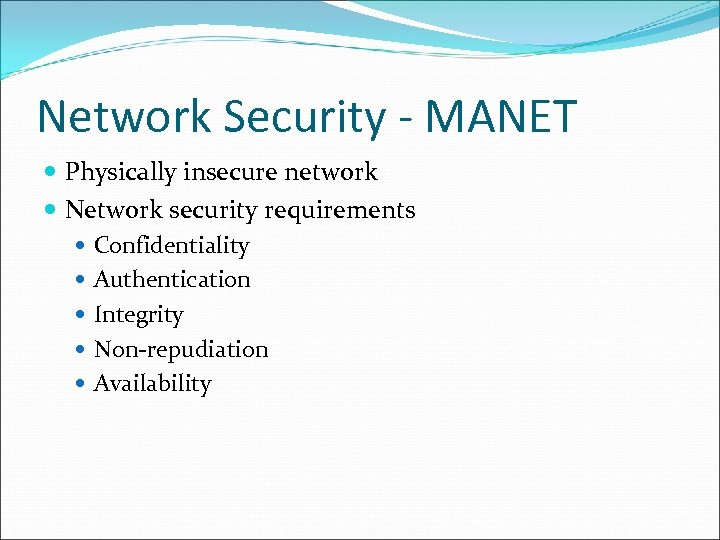 Network Security - MANET Physically insecure network Network security requirements Confidentiality Authentication Integrity Non-repudiation