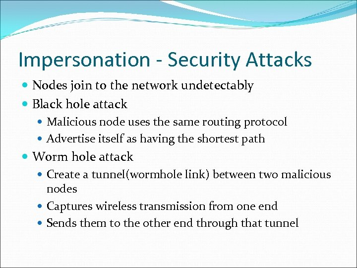 Impersonation - Security Attacks Nodes join to the network undetectably Black hole attack Malicious