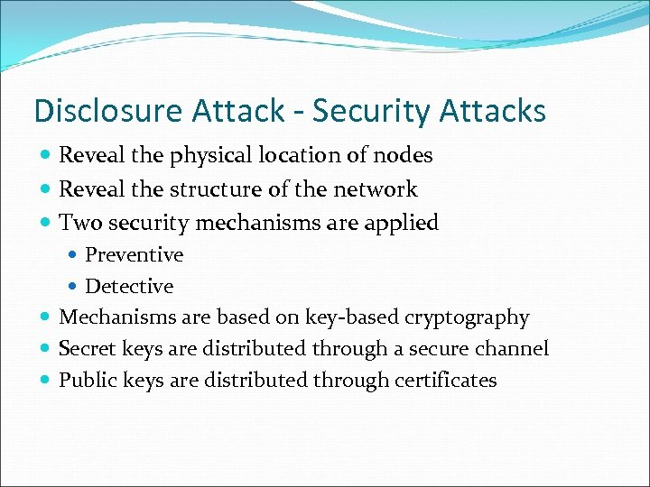 Disclosure Attack - Security Attacks Reveal the physical location of nodes Reveal the structure