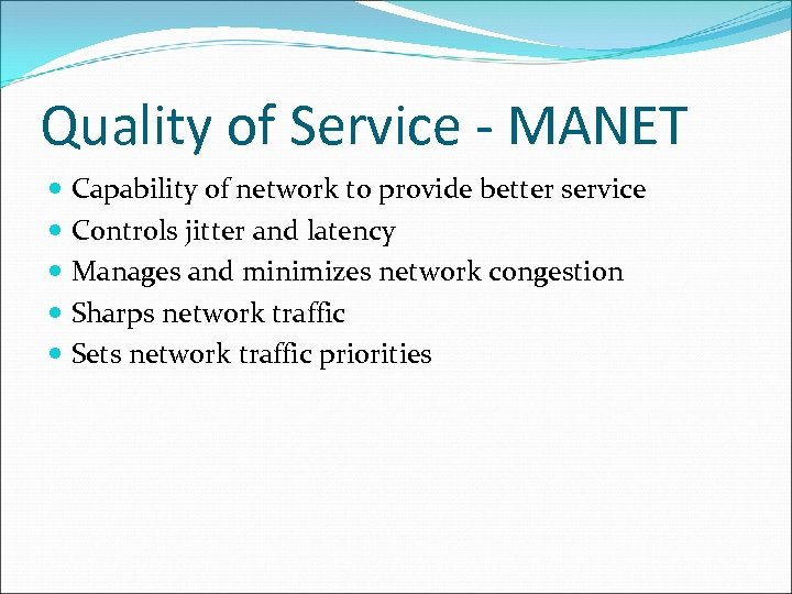 Quality of Service - MANET Capability of network to provide better service Controls jitter