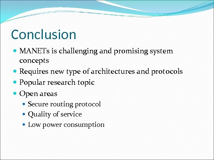 Conclusion MANETs is challenging and promising system concepts Requires new type of architectures and