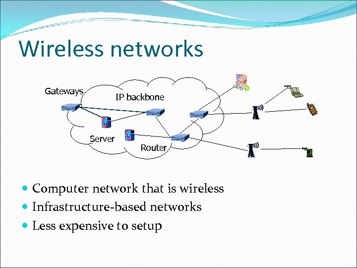 Wireless networks Gateways IP backbone Server Router Computer network that is wireless Infrastructure-based networks