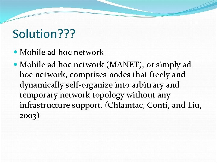 Solution? ? ? Mobile ad hoc network (MANET), or simply ad hoc network, comprises
