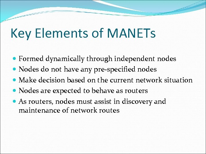 Key Elements of MANETs Formed dynamically through independent nodes Nodes do not have any