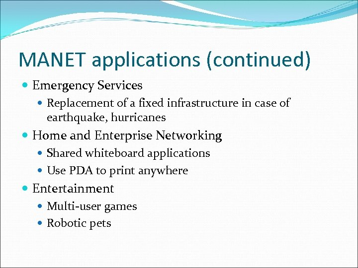 MANET applications (continued) Emergency Services Replacement of a fixed infrastructure in case of earthquake,