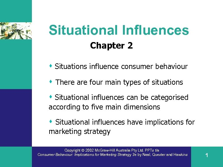 Situational Influences Chapter 2 s Situations influence consumer behaviour s There are four main