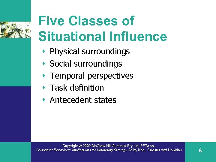 Five Classes of Situational Influence s s s Physical surroundings Social surroundings Temporal perspectives