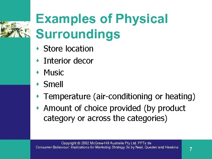 Examples of Physical Surroundings s s s Store location Interior decor Music Smell Temperature