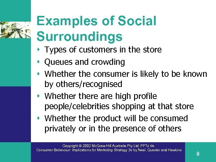 Examples of Social Surroundings s Types of customers in the store s Queues and