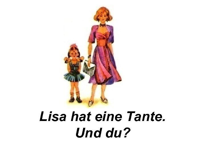 Lisa hat eine Tante. Und du?