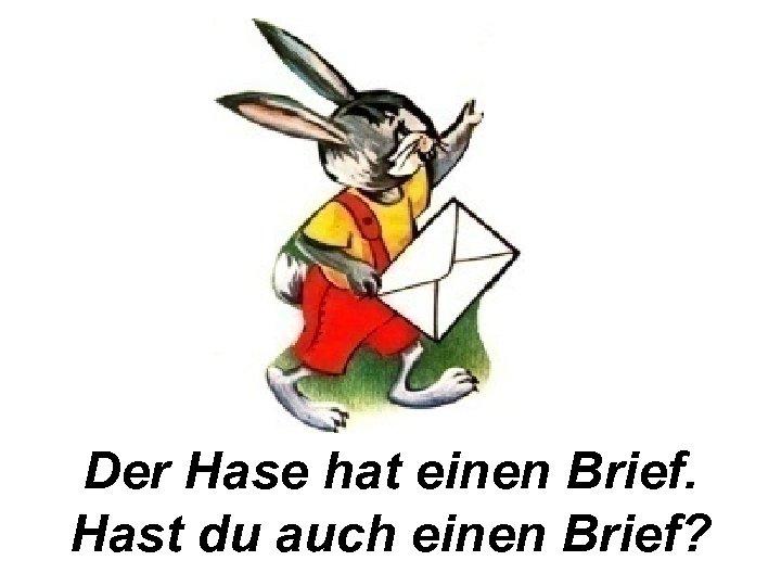 Der Hase hat einen Brief. Hast du auch einen Brief?