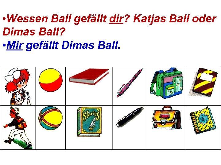 • Wessen Ball gefällt dir? Katjas Ball oder Dimas Ball? • Mir gefällt