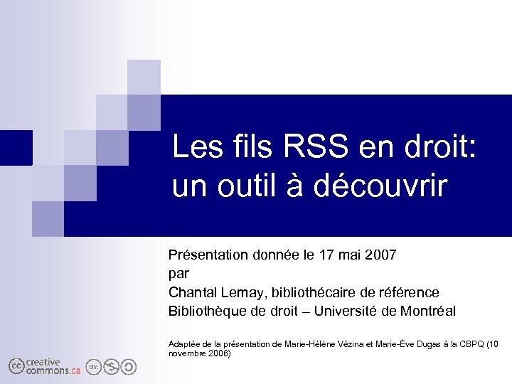 Les fils RSS en droit: un outil à découvrir Présentation donnée le 17 mai