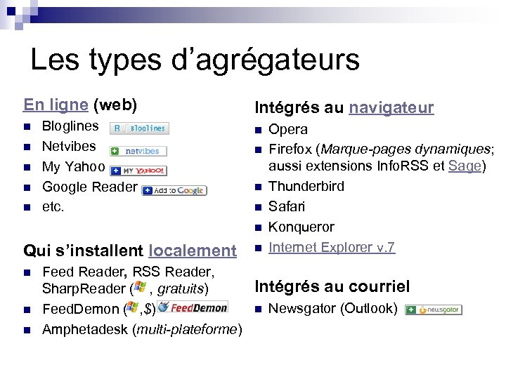 Les types d'agrégateurs En ligne (web) n n n Bloglines Netvibes My Yahoo Google