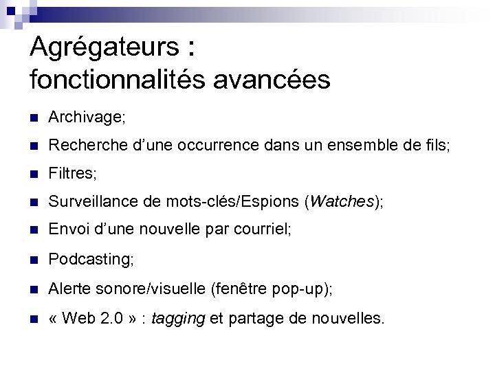 Agrégateurs : fonctionnalités avancées n Archivage; n Recherche d'une occurrence dans un ensemble de