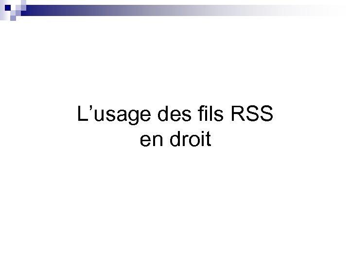 L'usage des fils RSS en droit