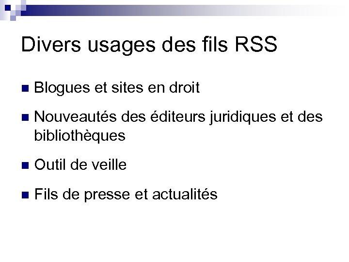 Divers usages des fils RSS n Blogues et sites en droit n Nouveautés des