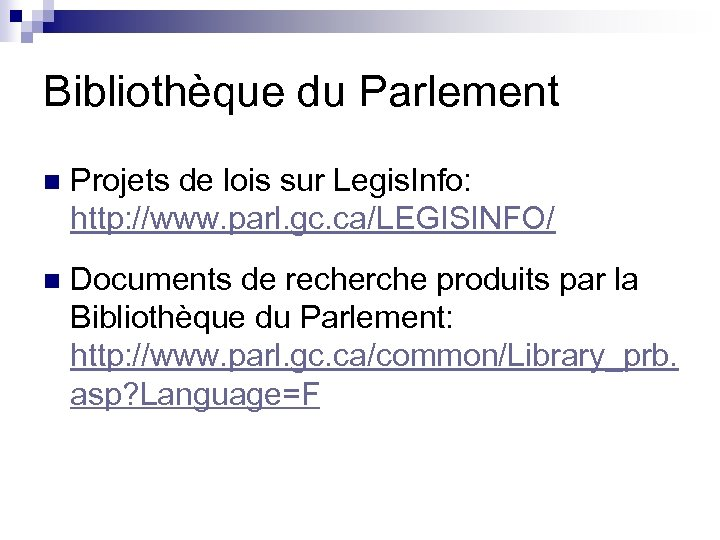 Bibliothèque du Parlement n Projets de lois sur Legis. Info: http: //www. parl. gc.